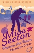 Miss Seeton Paints the Town ebook by Hamilton Crane, Heron Carvic