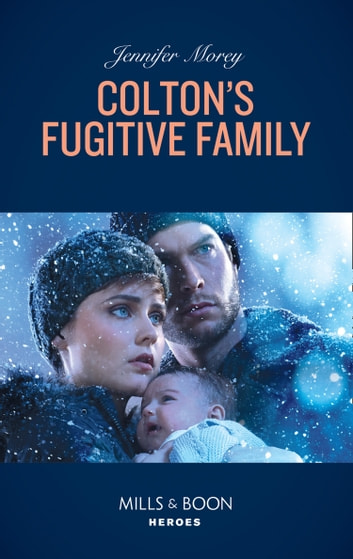 Colton's Fugitive Family (Mills & Boon Heroes) (The Coltons of Red Ridge, Book 12) eBook by Jennifer Morey