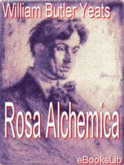Rosa Alchemica ebook by Yeats, William Butler