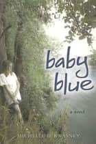 Baby Blue ebook by Michelle D. Kwasney