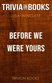 Before We Were Yours by Lisa Wingate (Trivia-On-Books) ebook by Trivion Books