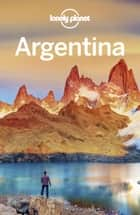 Lonely Planet Argentina ebook by Lonely Planet, Isabel Albiston, Gregor Clark,...