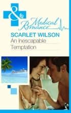An Inescapable Temptation (Mills & Boon Medical) ebook by Scarlet Wilson