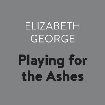 Playing for the Ashes audiobook by Elizabeth George