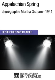 Appalachian Spring (chorégraphie Martha Graham - 1944) - Les Fiches Spectacle d'Universalis ebook by Encyclopaedia Universalis