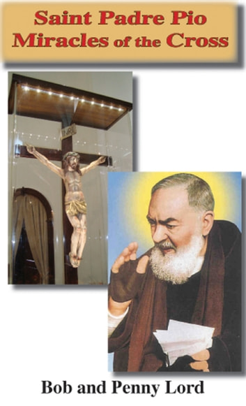 Saint Padre Pio Miracles of the Cross ebook by Penny Lord,Bob Lord
