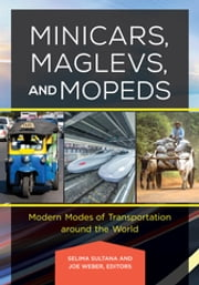 Minicars, Maglevs, and Mopeds: Modern Modes of Transportation Around the World - Modern Modes of Transportation around the World ebook by Selima Sultana Ph.D.,Joe Weber Ph.D.