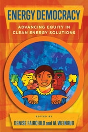Energy Democracy - Advancing Equity in Clean Energy Solutions ebook by Denise Fairchild, Denise Fairchild, Al Weinrub,...