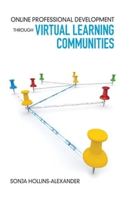 Online Professional Development Through Virtual Learning Communities ebook by Dr. Sonja Hollins-Alexander