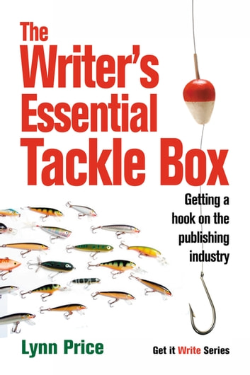 The Writer's Essential Tackle Box - Getting a Hook on the Publishing Industry ebook by Lynn Price