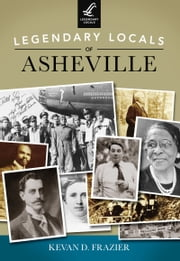 Legendary Locals of Asheville ebook by Kevan D. Frazier