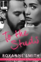 To the Studs ebook by Roxanne Smith