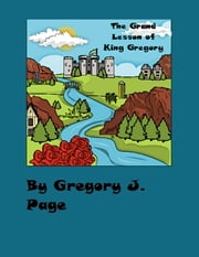 The Grand Lesson of King Gregory ebook by Gregory J. Page