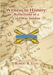 Witness to History - Reflections of a Cold War Soldier ebook by Robert R. Ulin