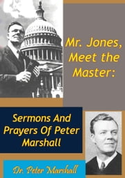 Mr. Jones, Meet the Master: Sermons And Prayers Of Peter Marshall ebook by Dr. Peter Marshall