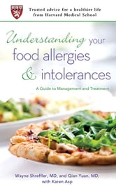 Understanding Your Food Allergies and Intolerances - A Guide to Management and Treatment ebook by Wayne Shreffler,Qian Yuan,Karen Asp