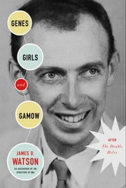Genes, Girls, and Gamow ebook by James D. Watson