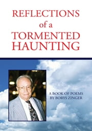 Reflections of a Tormented Haunting - A Book of Poems ebook by Borys Zinger