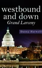 Grand Larceny ebook by Danny Harwell,Aaron Solomon