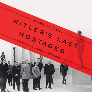 Hitler's Last Hostages - Looted Art and the Soul of the Third Reich audiobook by Mary M. Lane