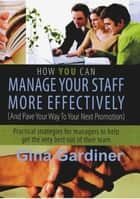 How YOU can Manage Your Staff More Effectively ebook by Gina Gardiner