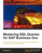 Mastering SQL Queries for SAP Business One ebook by Gordon Du