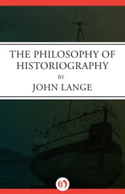 The Philosophy of Historiography ebook by John Lange