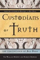 Custodians Of Truth: The Continuance Of Rex Deus ebook by Tim Wallace-Murphy, Marilyn Hopkins