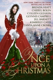 Once Upon A Christmas - 7 Captivating Holiday Historical Romances ebook by Jill Barnett,Cheryl Bolen,Glynnis Campbell,Kimberly Cates,Tanya Anne Crosby,Colleen Gleason,Brenda Hiatt