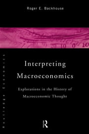 Interpreting Macroeconomics - Explorations in the History of Macroeconomic Thought ebook by Roger E. Backhouse
