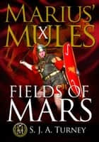 Marius' Mules X: Fields of Mars eBook by S.J.A. Turney