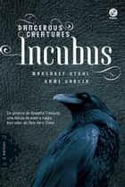 Incubus - Dangerous Creatures - vol. 2 ebook by Margaret Stohl, Kami Garcia