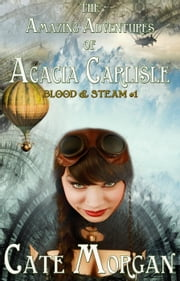 The Amazing Adventures of Acacia Carlisle - Blood & Steam, #1 ebook by Cate Morgan