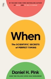 When - The Scientific Secrets of Perfect Timing ebook by Daniel H Pink