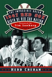 The Impossible Dream 1967 Red Sox: Birth of Red Sox Nation ebook by Herb Crehan