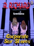 CORPORATE SEX SLAVES ebook by R. Richard, T.L. Davison