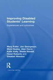 Improving Disabled Students' Learning - Experiences and Outcomes ebook by Mary Fuller,Jan Georgeson,Mick Healey,Alan Hurst,Katie Kelly,Sheila Riddell,Hazel Roberts,Elisabet Weedon