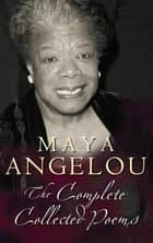 The Complete Collected Poems ebook by Dr Maya Angelou