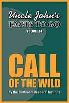 Uncle John's Facts to Go Call of the Wild ebook by Bathroom Readers' Institute