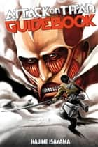 Attack on Titan Guidebook: INSIDE & OUTSIDE ebook by Hajime Isayama