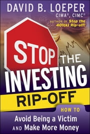 Stop the Investing Rip-off - How to Avoid Being a Victim and Make More Money ebook by David B. Loeper