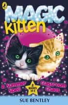 Magic Kitten: A Summer Spell and Classroom Chaos - A Summer Spell and Classroom Chaos ebook by Sue Bentley