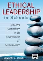 Ethical Leadership in Schools ebook by Kenneth A. Strike