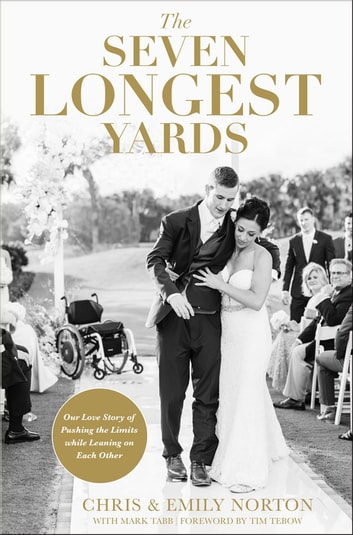 The Seven Longest Yards - Our Love Story of Pushing the Limits while Leaning on Each Other eBook by Chris Norton,Emily Norton