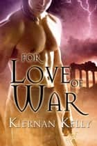 For Love of War ebook by Kiernan Kelly