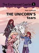 The Enchanted Castle 9 - The Unicorn s Tears ebook by Peter Gotthardt, Amalie Bischoff