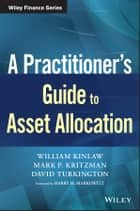 A Practitioner's Guide to Asset Allocation ebook by William Kinlaw, Mark P. Kritzman, David Turkington,...