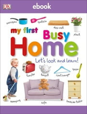 My First Busy Home - Let's Look and Learn! ebook by DK Publishing