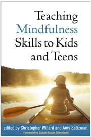 Teaching Mindfulness Skills to Kids and Teens ebook by Christopher Willard, PsyD,Amy Saltzman, MD,Susan Kaiser Greenland, JD