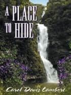A Place to Hide ebook by Lambert, Carol D.